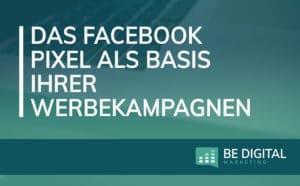 Facebook Pixel als Basis Ihrer Facebook Werbekampagne