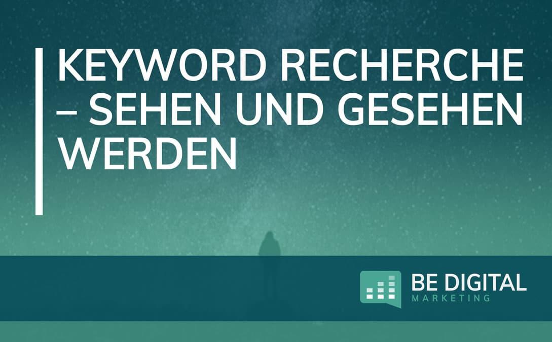 Keyword Recherche – Sehen und gesehen werden